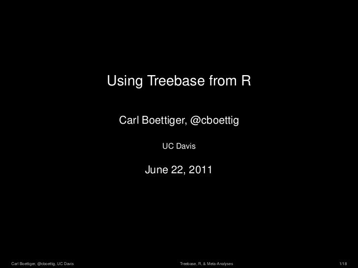 Using Treebase from R                                       Carl Boettiger, @cboettig                                     ...