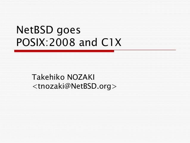 NetBSD goesPOSIX:2008 and C1XTakehiko NOZAKI<tnozaki@NetBSD.org>