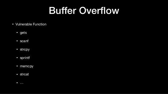 Buffer Overflow • Vulnerable Function  • gets  • scanf  • strcpy  • sprintf  • memcpy  • strcat  • …