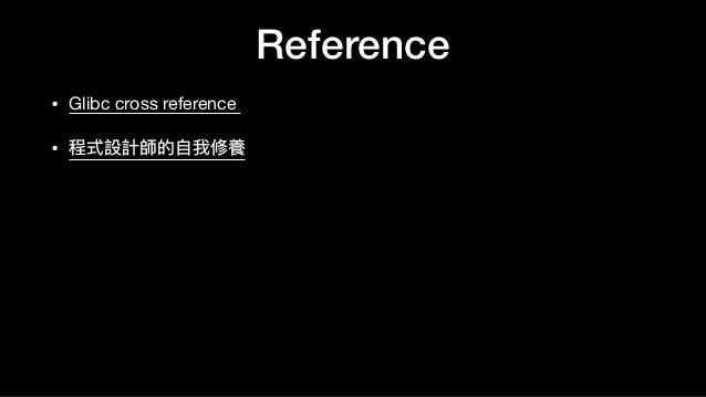 Reference • Glibc cross reference   • 程式設計師的⾃自我修養