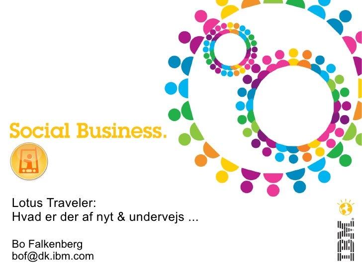 Lotus Traveler:Hvad er der af nyt & undervejs ...Bo Falkenbergbof@dk.ibm.com