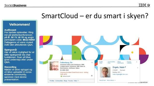 © 2013 IBM Corporation SmartCloud – er du smart i skyen?