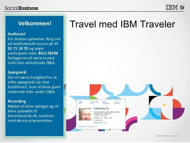 Velkommen!  Travel med IBM Traveler  Audiocast For bedste oplevelse: Ring ind på telefonkonferencen på tlf. 32 71 18 70 og...