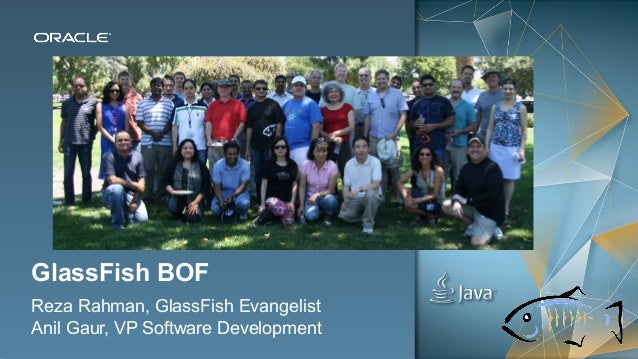 Copyright © 2013, Oracle and/or its affiliates. All rights reserved.1 GlassFish BOF Reza Rahman, GlassFish Evangelist Anil...