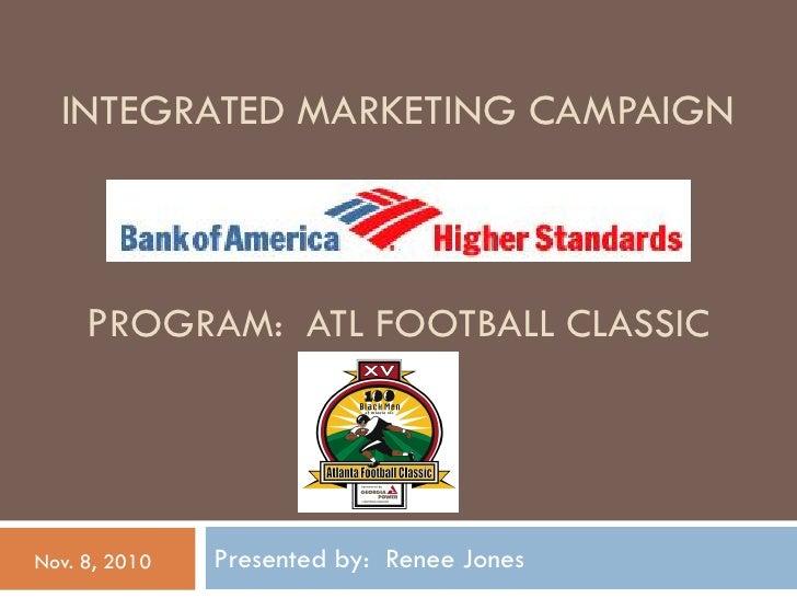 INTEGRATED MARKETING CAMPAIGN     PROGRAM: ATL FOOTBALL CLASSICNov. 8, 2010   Presented by: Renee Jones