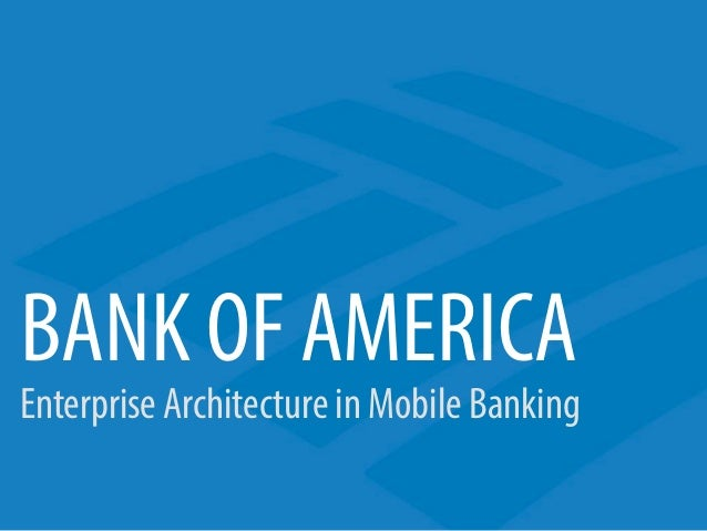 Exceptionnel BANK OF AMERICA Enterprise Architecture In Mobile Banking ...