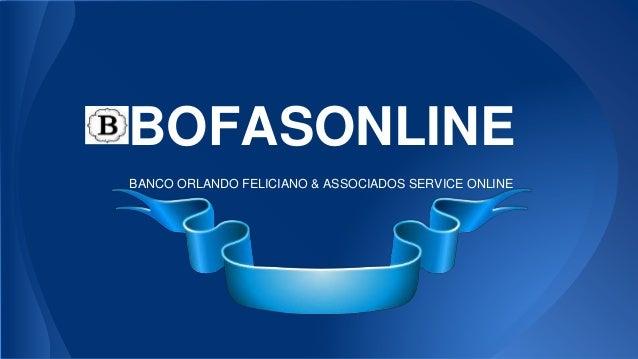 BOFASONLINE BANCO ORLANDO FELICIANO & ASSOCIADOS SERVICE ONLINE