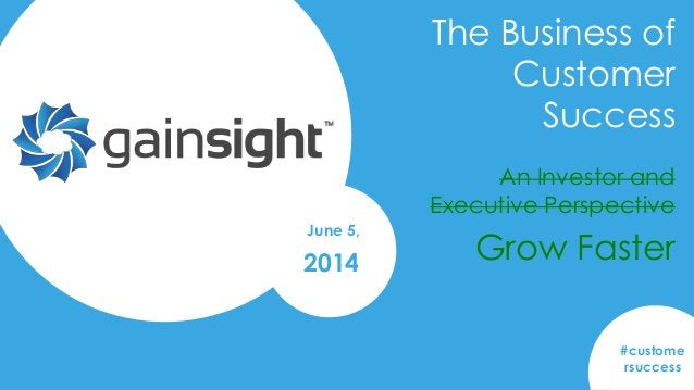 Gainsight Confidential. 2014 Gainsight, Inc. All rights reserved. June 5, 2014 The Business of Customer Success #custome r...