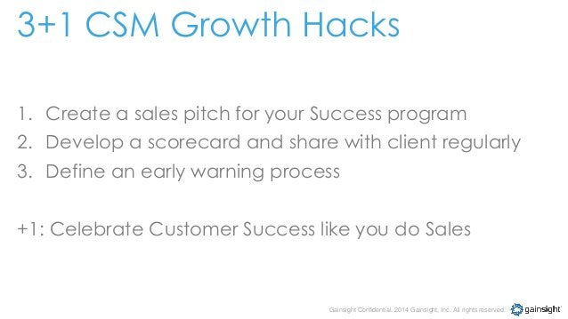 Gainsight Confidential. 2014 Gainsight, Inc. All rights reserved. 3+1 CSM Growth Hacks 1. Create a sales pitch for your Su...