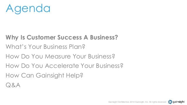 Gainsight Confidential. 2014 Gainsight, Inc. All rights reserved. Agenda Why Is Customer Success A Business? What's Your B...