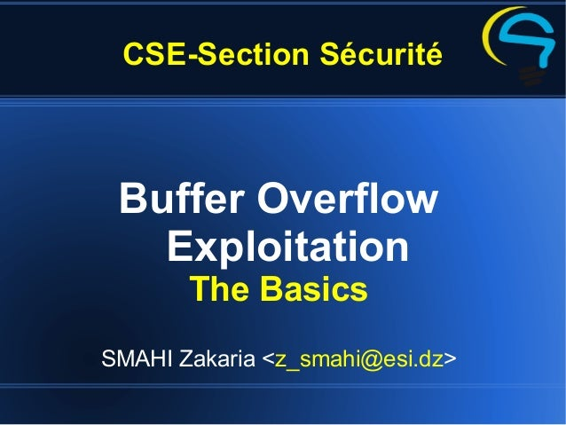 CSE-Section Sécurité Buffer Overflow Exploitation The Basics SMAHI Zakaria <z_smahi@esi.dz>