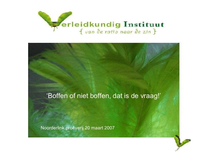 ' Boffen of niet boffen, dat is de vraag!' Noorderlink proeverij 20 maart 2007