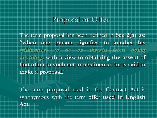 """Proposal or OfferThe term proposal has been defined in Sec 2(a) as:""""when one person signifies to another hiswillingness to..."""