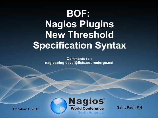 BOF: Nagios Plugins New Threshold Specification Syntax Comments to : nagiosplug-devel@lists.sourceforge.net October 1, 201...