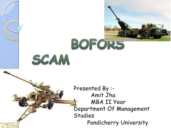 BOFORS SCAM<br />Presented By :-<br />AmitJha<br />MBA II Year<br />Department Of Management Studies<br />        P...