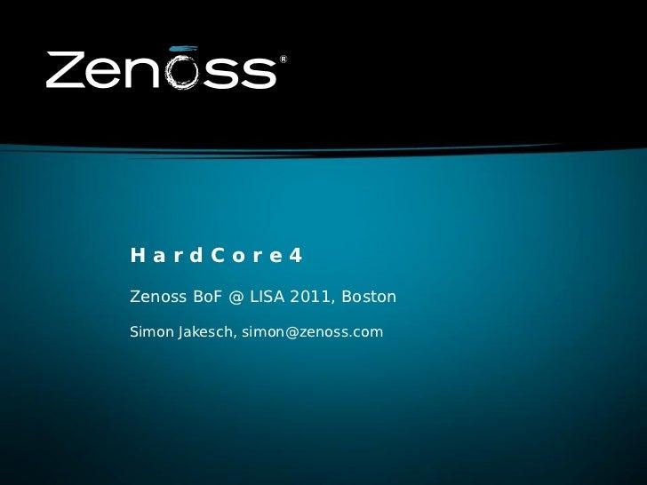 HardCore4Zenoss BoF @ LISA 2011, BostonSimon Jakesch, simon@zenoss.com