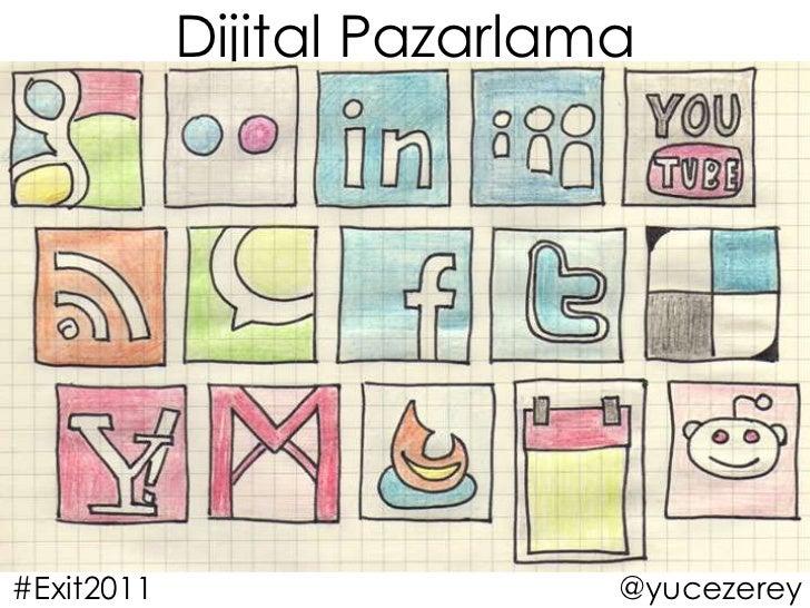 Dijital Pazarlama<br />#Exit2011<br />@yucezerey<br />
