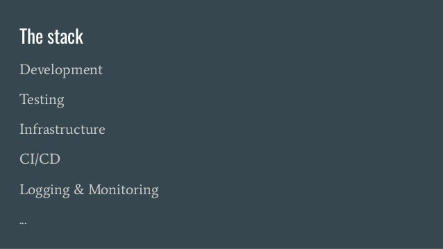The stack Development Testing Infrastructure CI/CD Logging & Monitoring ...