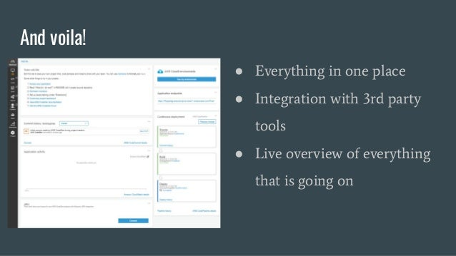 And voila! ● Everything in one place ● Integration with 3rd party tools ● Live overview of everything that is going on