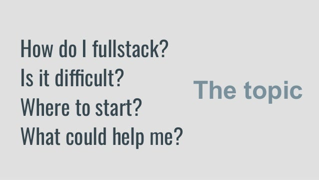 How do I fullstack? Is it difficult? Where to start? What could help me? The topic
