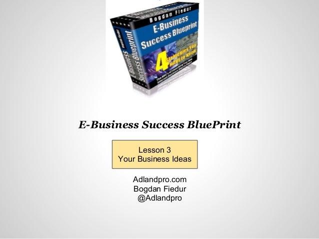 Bogdan fiedur blueprint for success lesson 3 e business success blueprint adlandpro bogdan fiedur adlandpro lesson 3 your business malvernweather Image collections