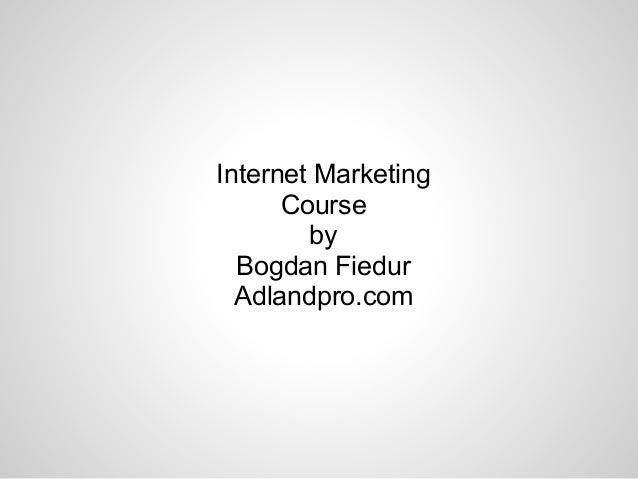 Internet Marketing Course by Bogdan Fiedur Adlandpro.com