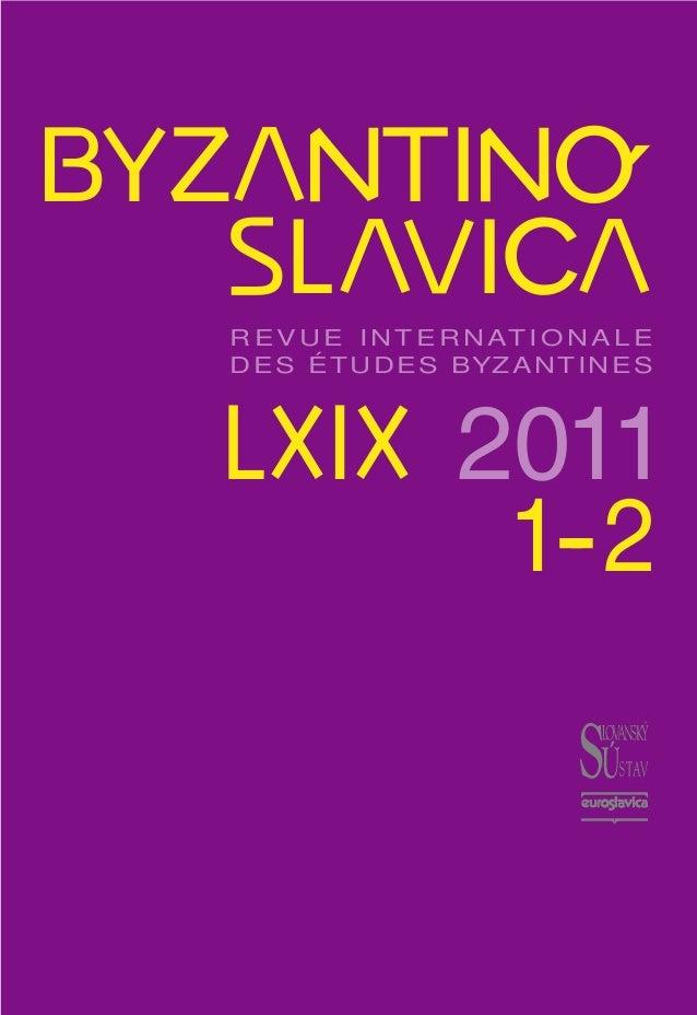 BYZANTINO´SLAVICA LXIX 2011 1--2 R E V U E I N T E R N AT I O N A L E DES ÉTUDES BYZANTINES