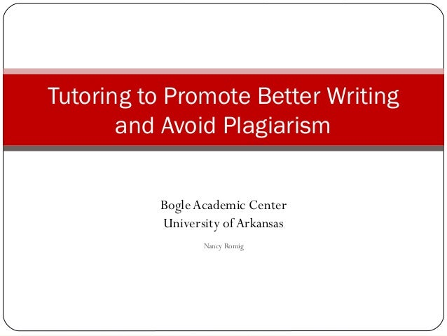 BogleAcademic Center University of Arkansas Nancy Romig Tutoring to Promote Better Writing and Avoid Plagiarism