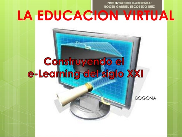 LA EDUCACION VIRTUAL  BOGOÑA