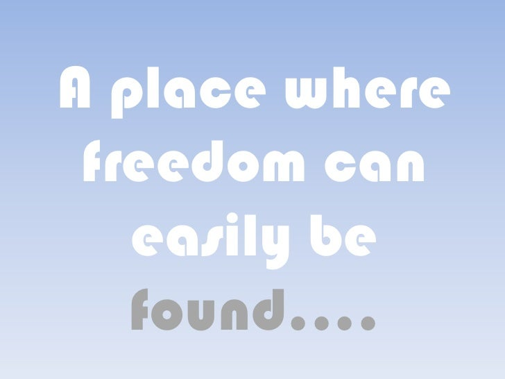 A place where freedom can   easily be   found....
