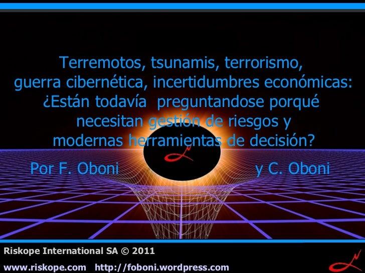 Terremotos, tsunamis, terrorismo,  guerra cibernética, incertidumbres económicas:     ¿Están todavía preguntandose porqué ...