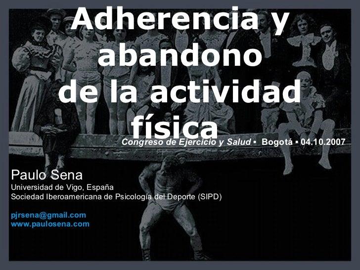 Adherencia y abandono de la actividad física  Paulo Sena Universidad de Vigo, España Sociedad Iberoamericana de Psicología...