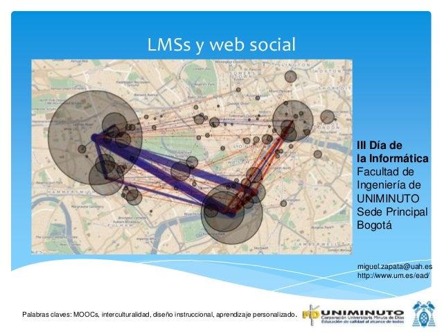 LMSs y web social Palabras claves: MOOCs, interculturalidad, diseño instruccional, aprendizaje personalizado. miguel.zapat...