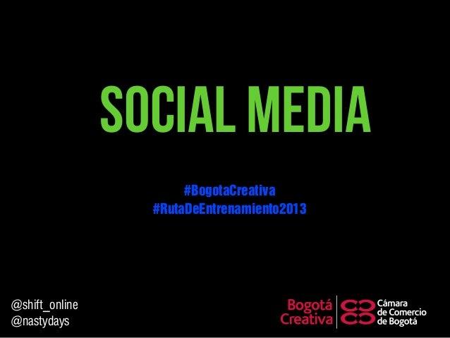 Social Media @shift_online @nastydays #RutaDeEntrenamiento2013 #BogotaCreativa