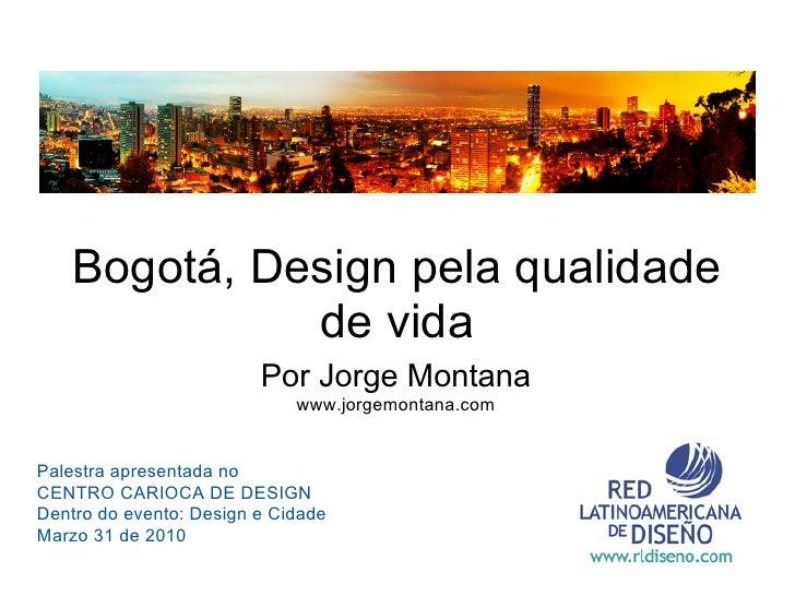 Bogotá, Design pela qualidade               de vida                          Por Jorge Montana                            ...