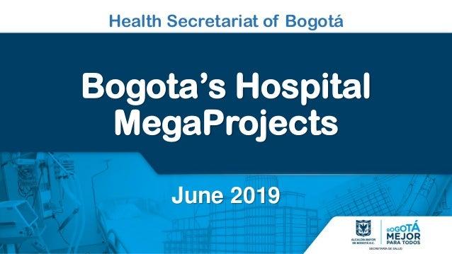 Health Secretariat of Bogotá Bogota's Hospital MegaProjects June 2019