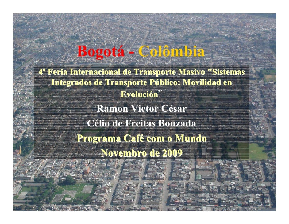 """Bogotá - Colômbia4ª Feria Internacional de Transporte Masivo """"Sistemas    Integrados de Transporte Público: Movilidad en  ..."""