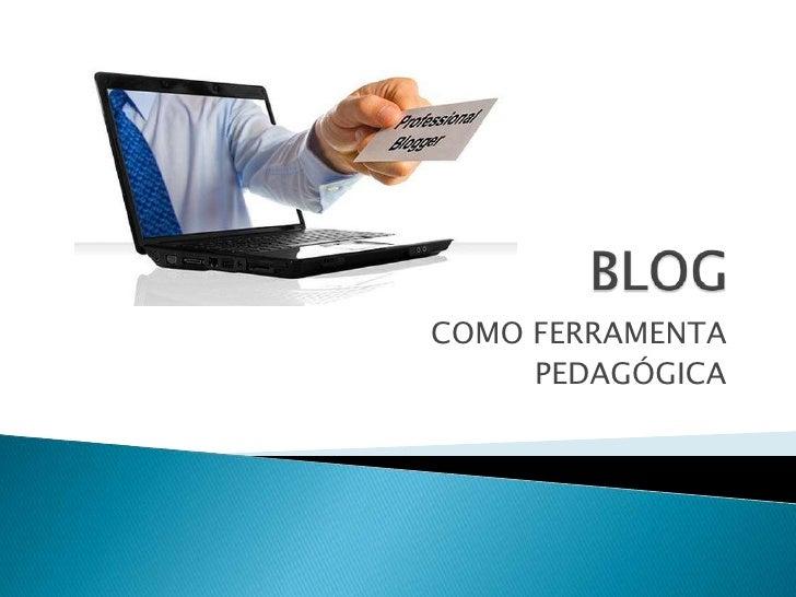 BLOG<br />COMO FERRAMENTA <br />PEDAGÓGICA<br />