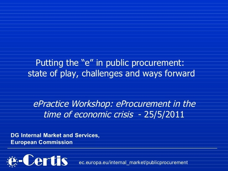 ePractice Workshop: eProcurement in the time of economic crisis   - 25/5/2011 ec.europa.eu/internal_market/publicprocureme...