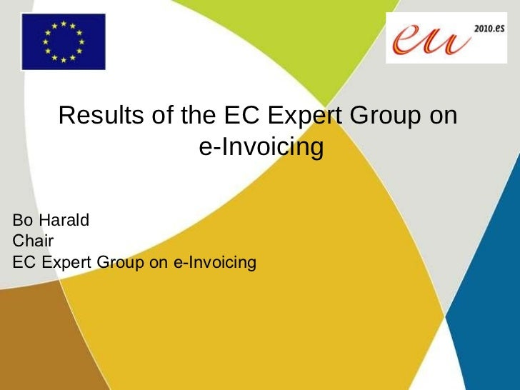 Results of the EC Expert Group on  e-Invoicing Bo Harald Chair EC Expert Group on e-Invoicing