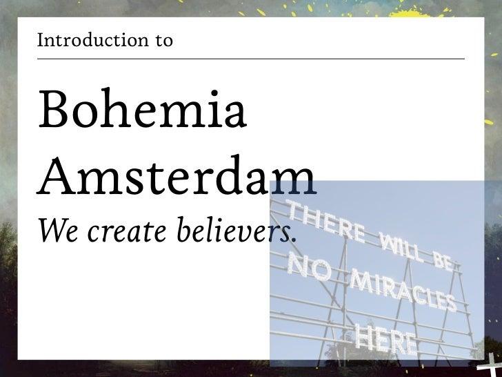 Introduction toBohemiaAmsterdamWe create believers.