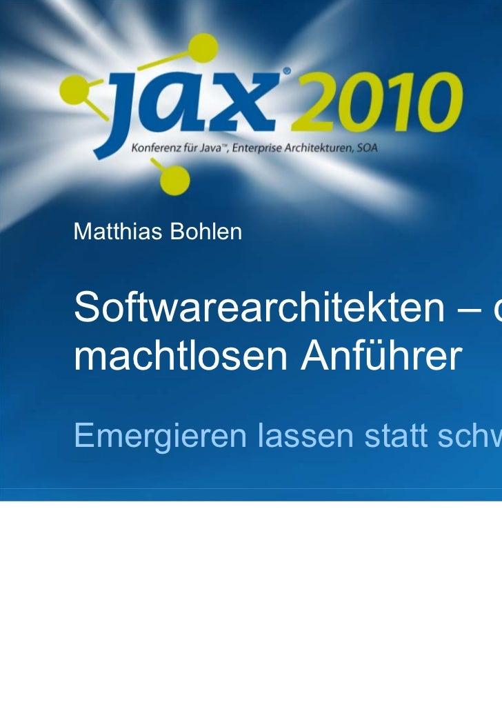 Matthias BohlenSoftwarearchitekten – diemachtlosen AnführerEmergieren lassen statt schwitzen!