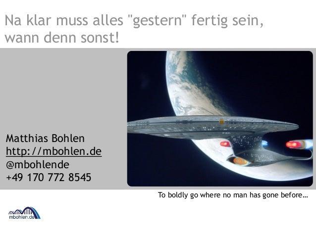 """Na klar muss alles """"gestern"""" fertig sein,  wann denn sonst!  Matthias Bohlen  http://mbohlen.de  @mbohlende  +49 170 772 8..."""