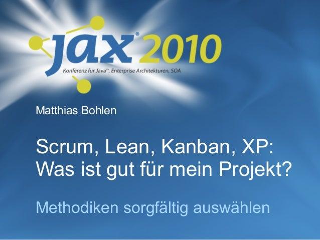 Scrum, Lean, Kanban, XP: Was ist gut für mein Projekt? Methodiken sorgfältig auswählen Matthias Bohlen