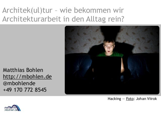 Architek(ul)tur – wie bekommen wir Architekturarbeit in den Alltag rein? Matthias Bohlen http://mbohlen.de @mbohlende +49 ...