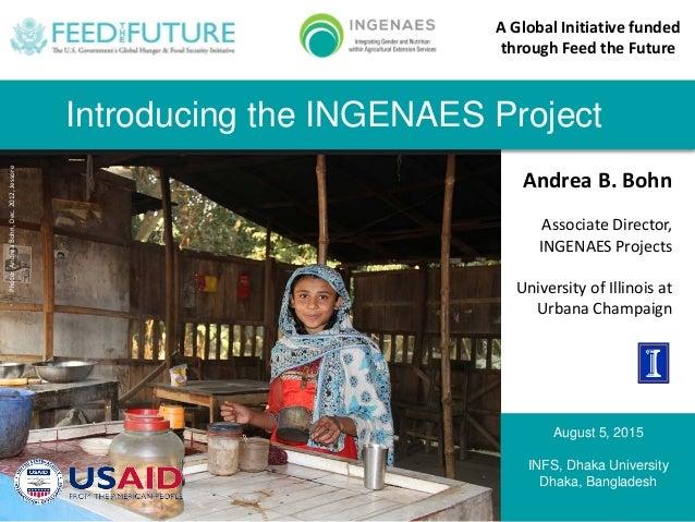 Andrea B. Bohn Associate Director, INGENAES Projects University of Illinois at Urbana Champaign Photo:AndreaBohn,Dec.2012,...