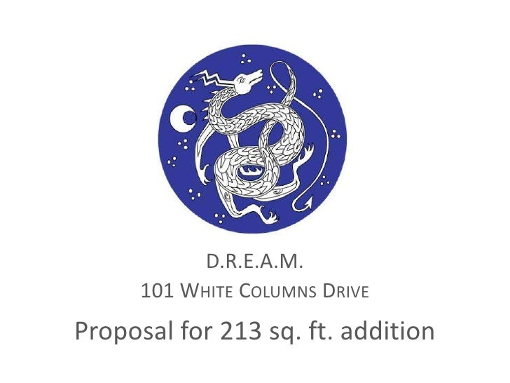 D.R.E.A.M.<br />101 White Columns Drive<br />Proposal for 213 sq. ft. addition<br />
