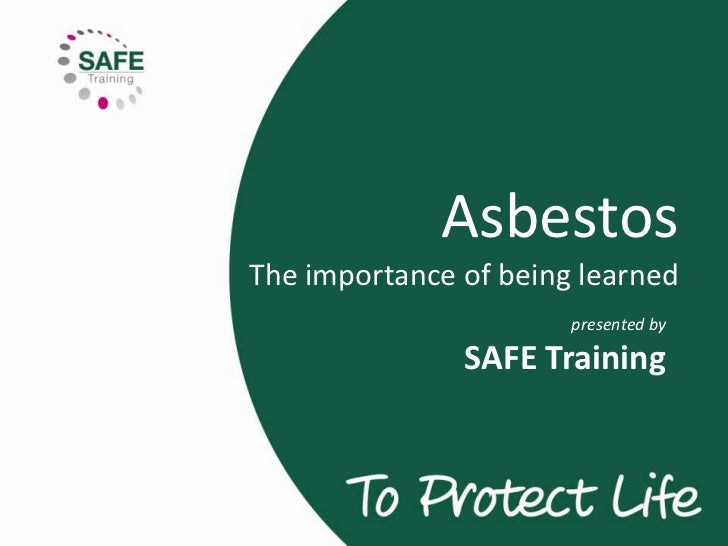 Asbestos The importance of being learned<br />presented bySAFE Training<br />