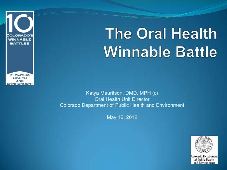 Katya Mauritson, DMD, MPH (c)              Oral Health Unit DirectorColorado Department of Public Health and Environment  ...