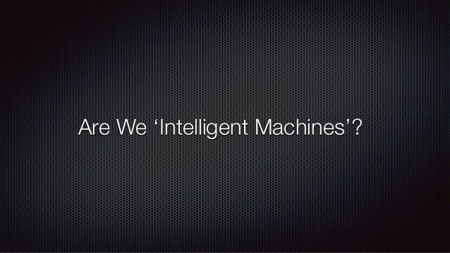 AI & Us: Are We Intelligent Machines? Slide 2
